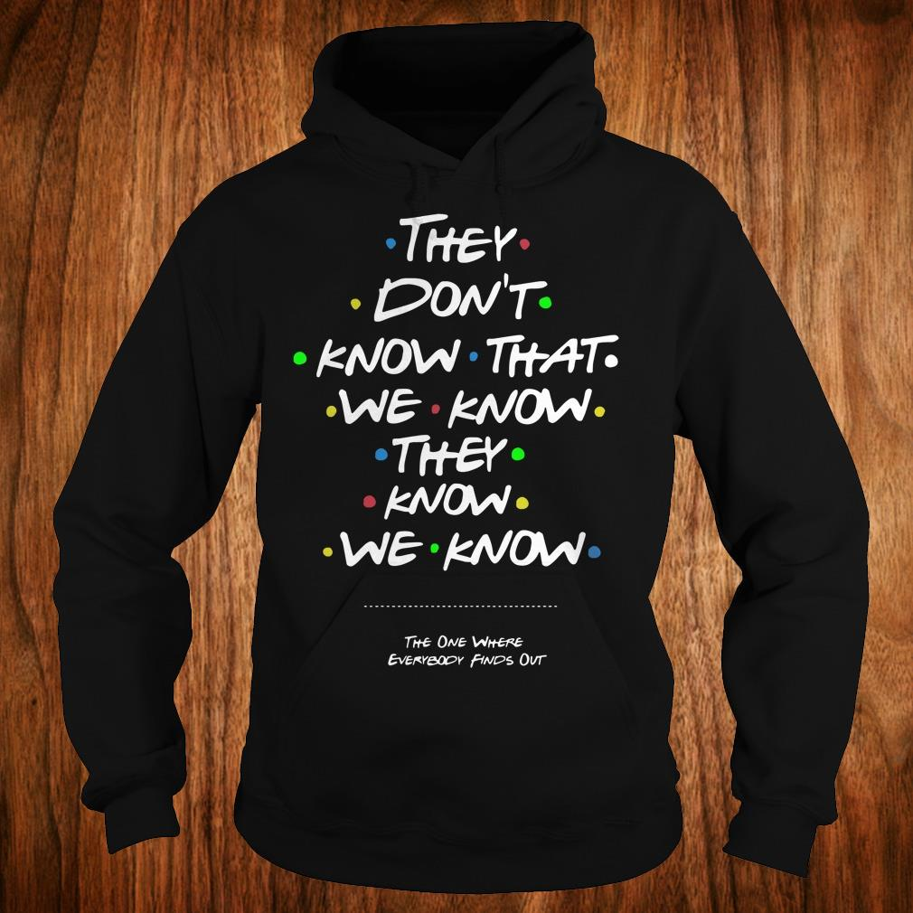 - They don't know that we know they know we know shirt