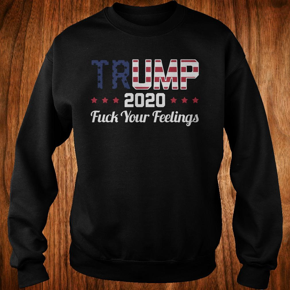 Trump 2020 fuck your feelings shirt