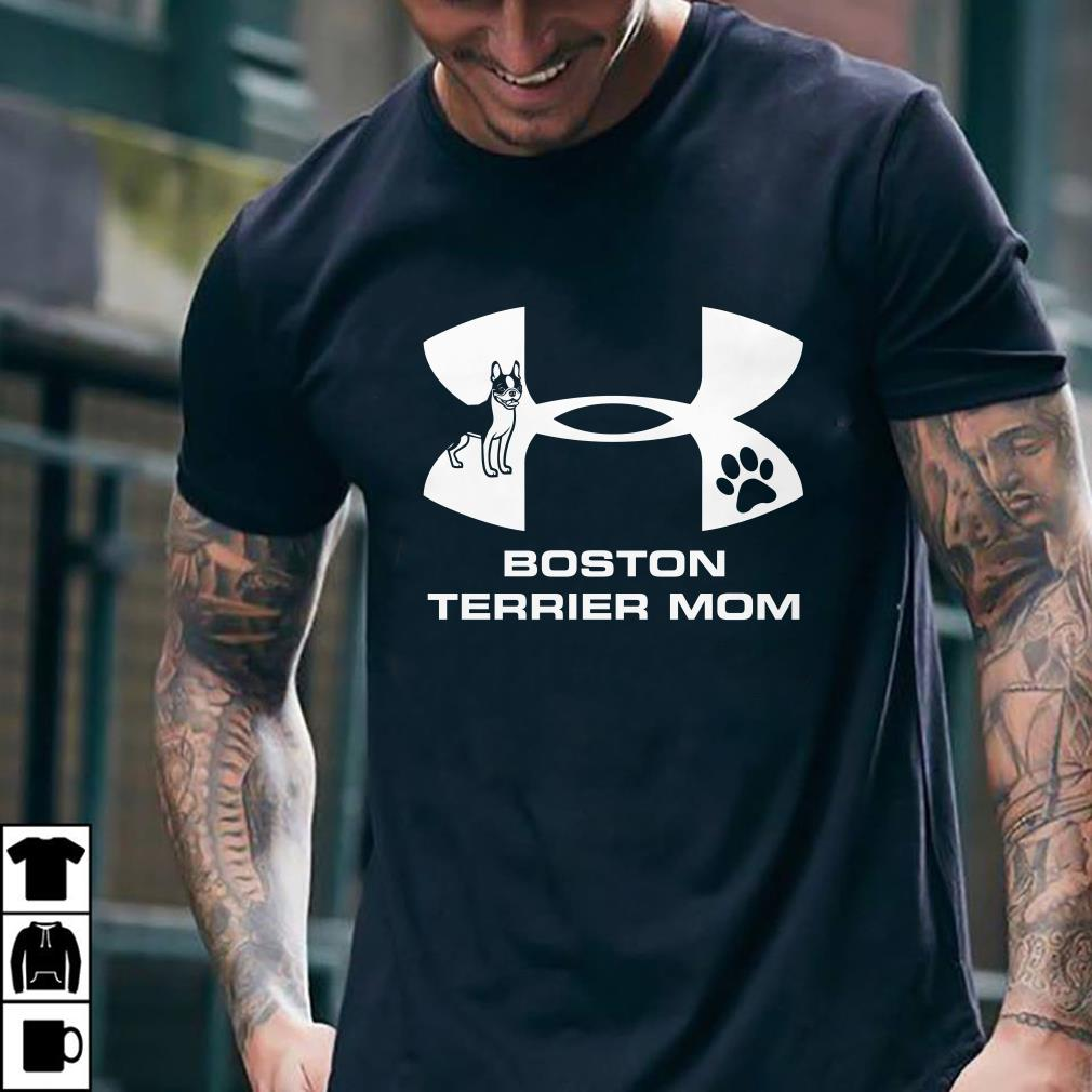 - Under Armour Boston Terrier Mom shirt