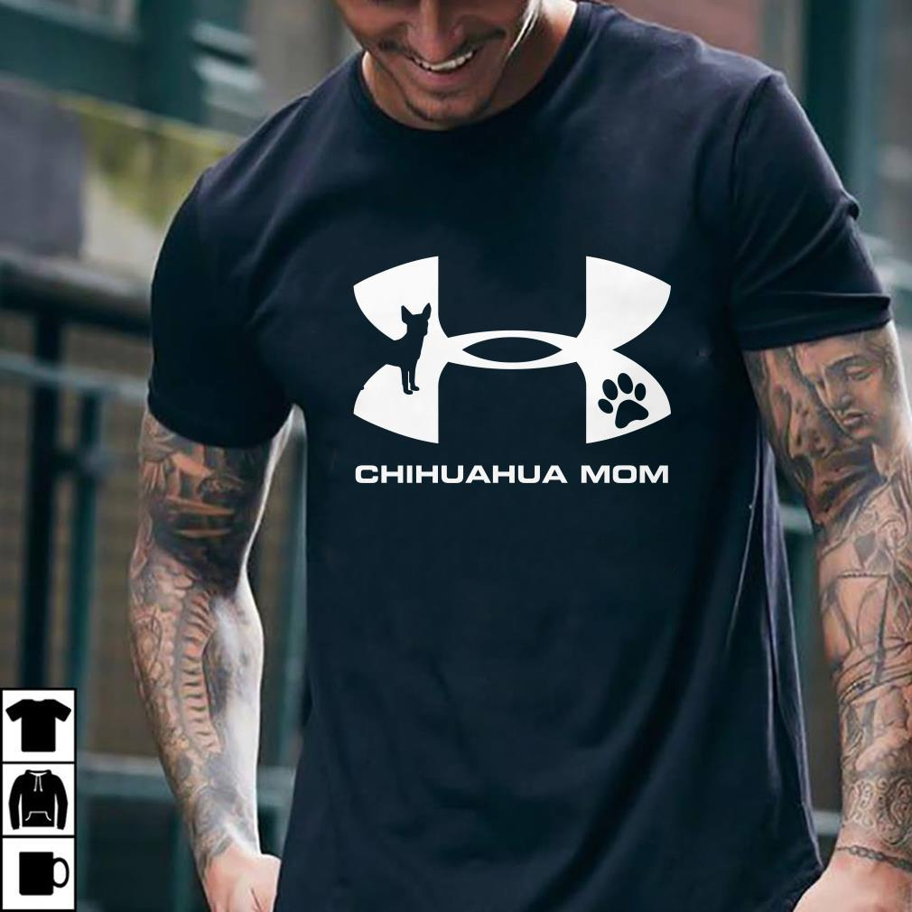 Under Armour Chihuahua Mom shirt 1