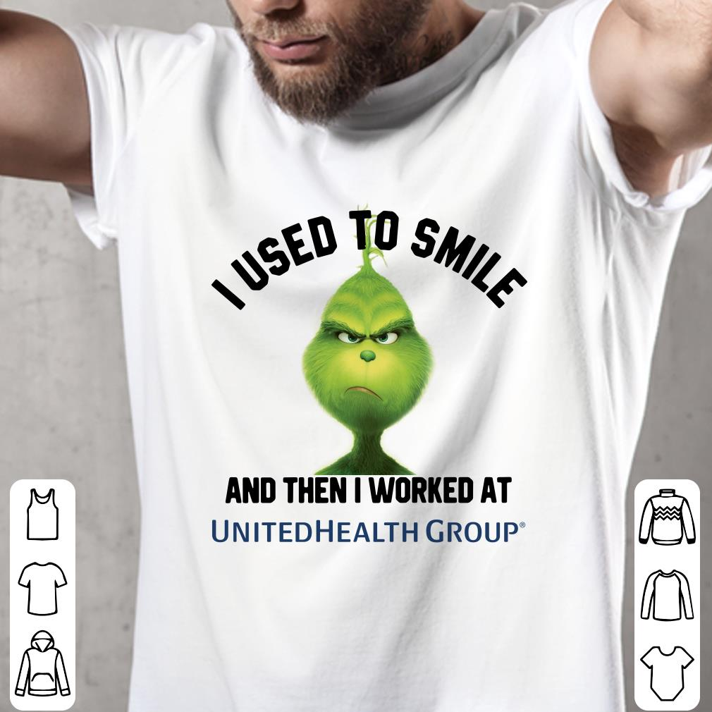 - UnitedHealth Group Grinch I used to smile and then I worked at UnitedHealth Group shirt