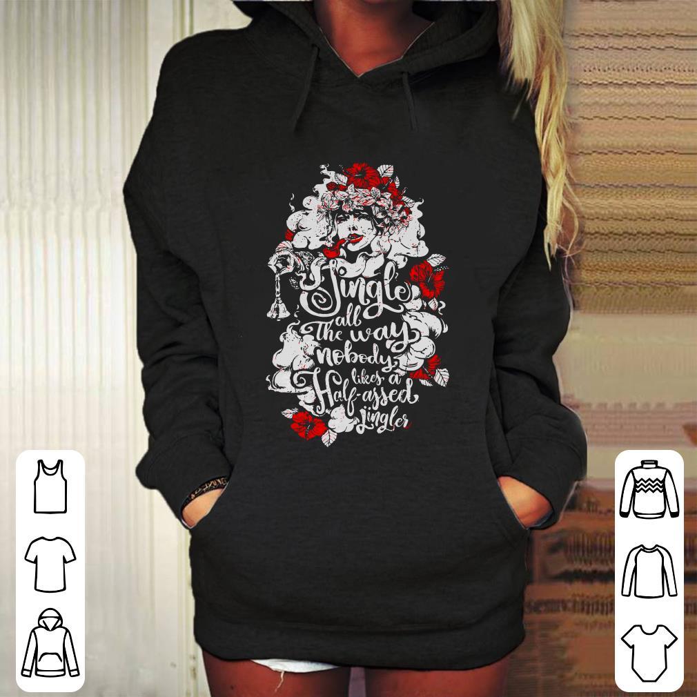 https://mypresidentshirt.com/images/2018/11/Woman-flower-Jingle-all-the-way-nobody-likes-a-half-assed-jingler-shirt_4.jpg