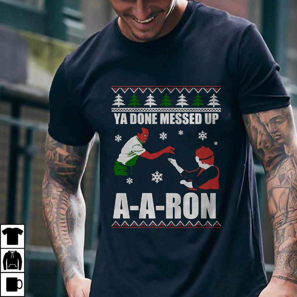 - Ya Done Messed Up A-a-ron sweater, shirt