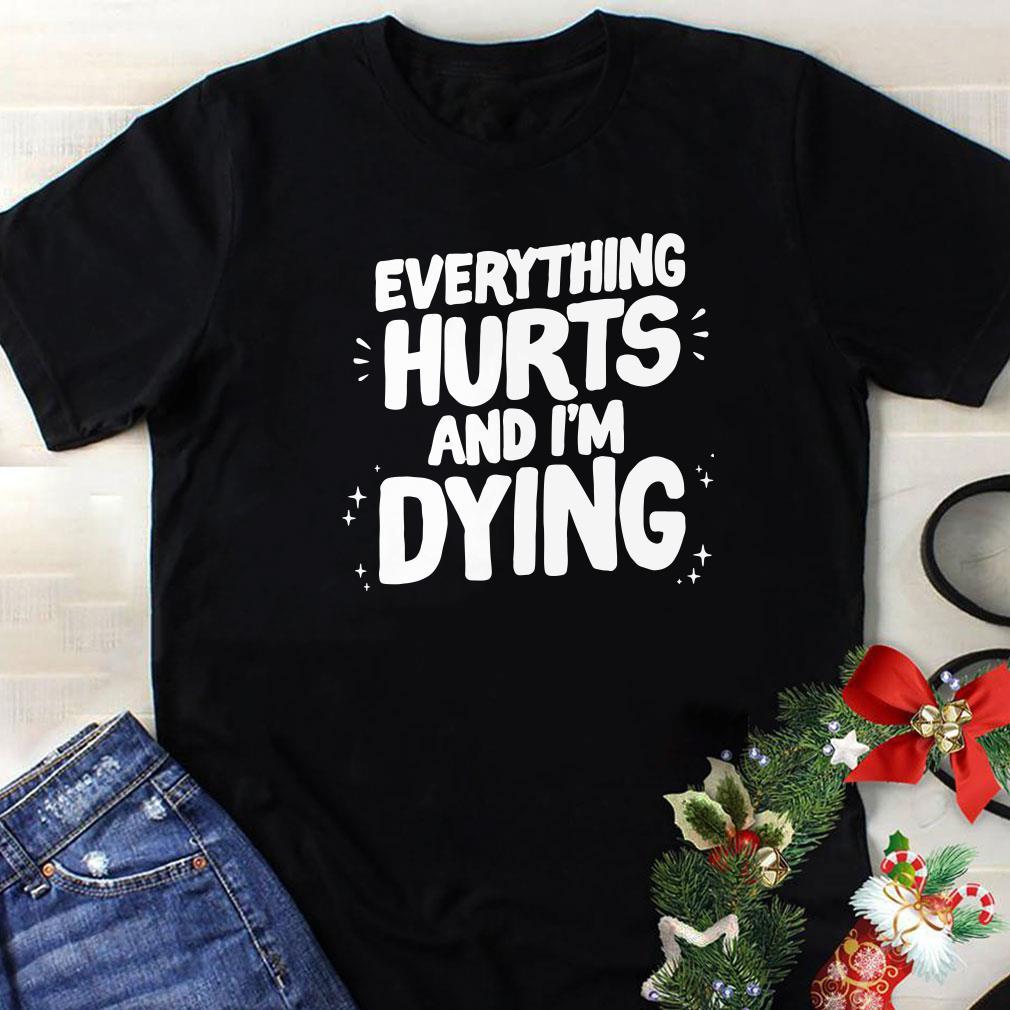 Adam Ellis Everything Hurts and I'm dying shirt 1