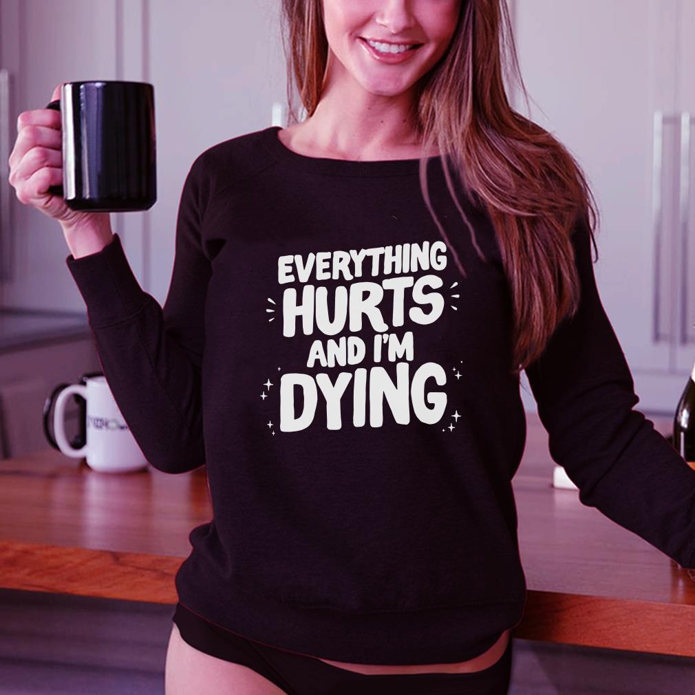 Adam Ellis Everything Hurts and I'm dying shirt 3