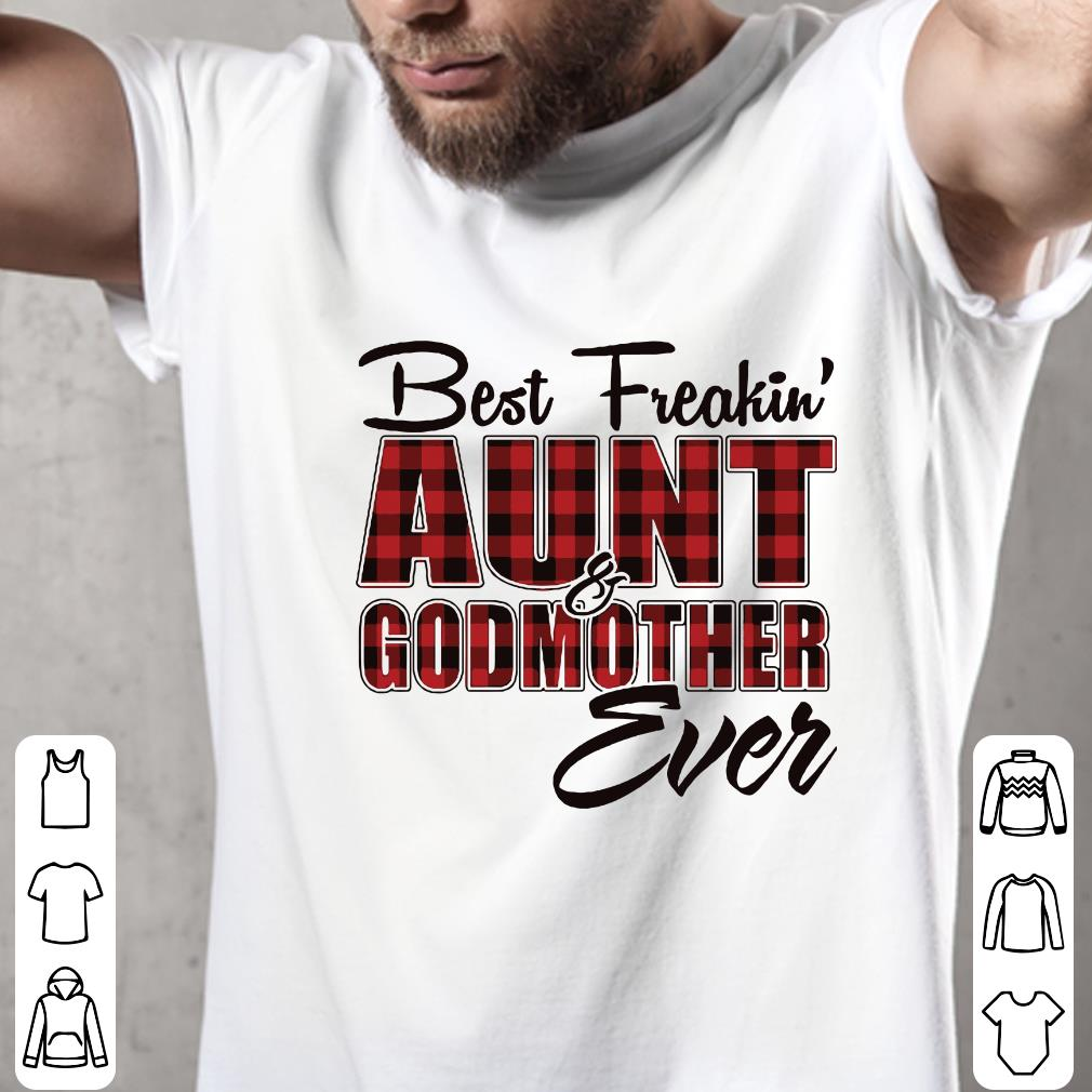 - Best freakin Aunt & Godmother ever shirt