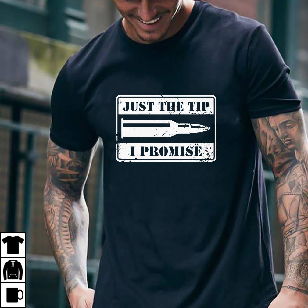 Bullet Just the tip I promise shirt 2