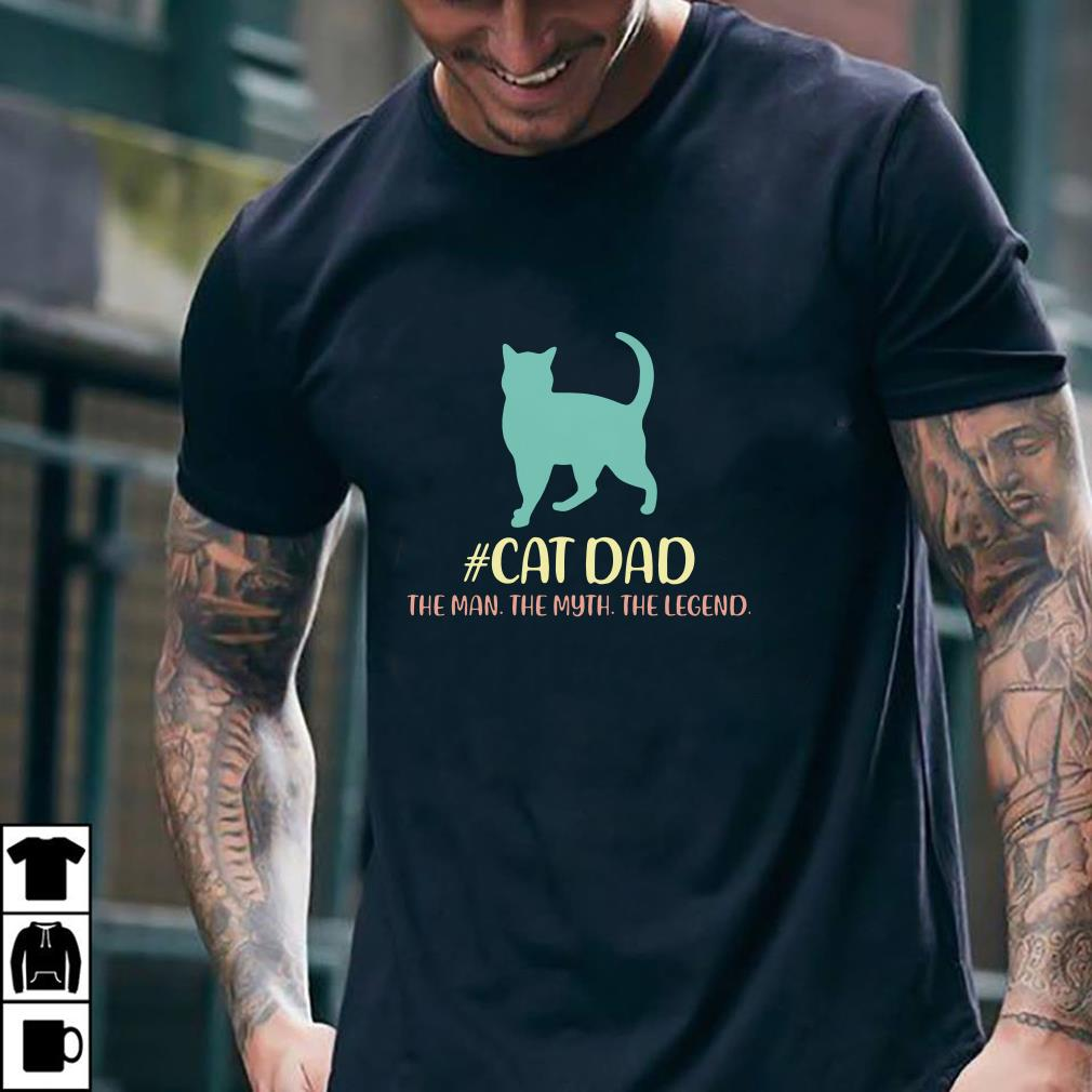 4216e1a2b Cat Dad the man the myth the legend shirt, hoodie, sweater, longsleeve