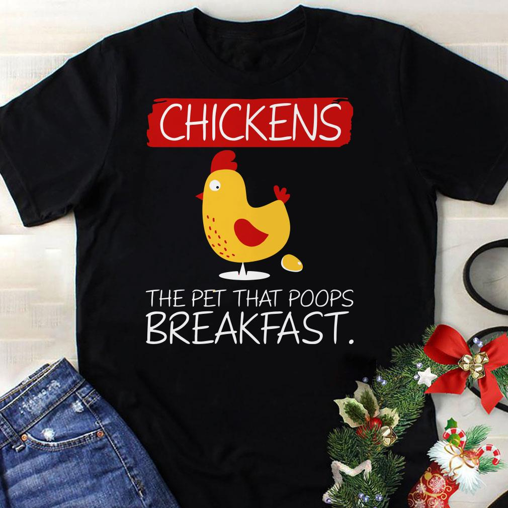 Chickens the pet that poops breakfast shirt 1