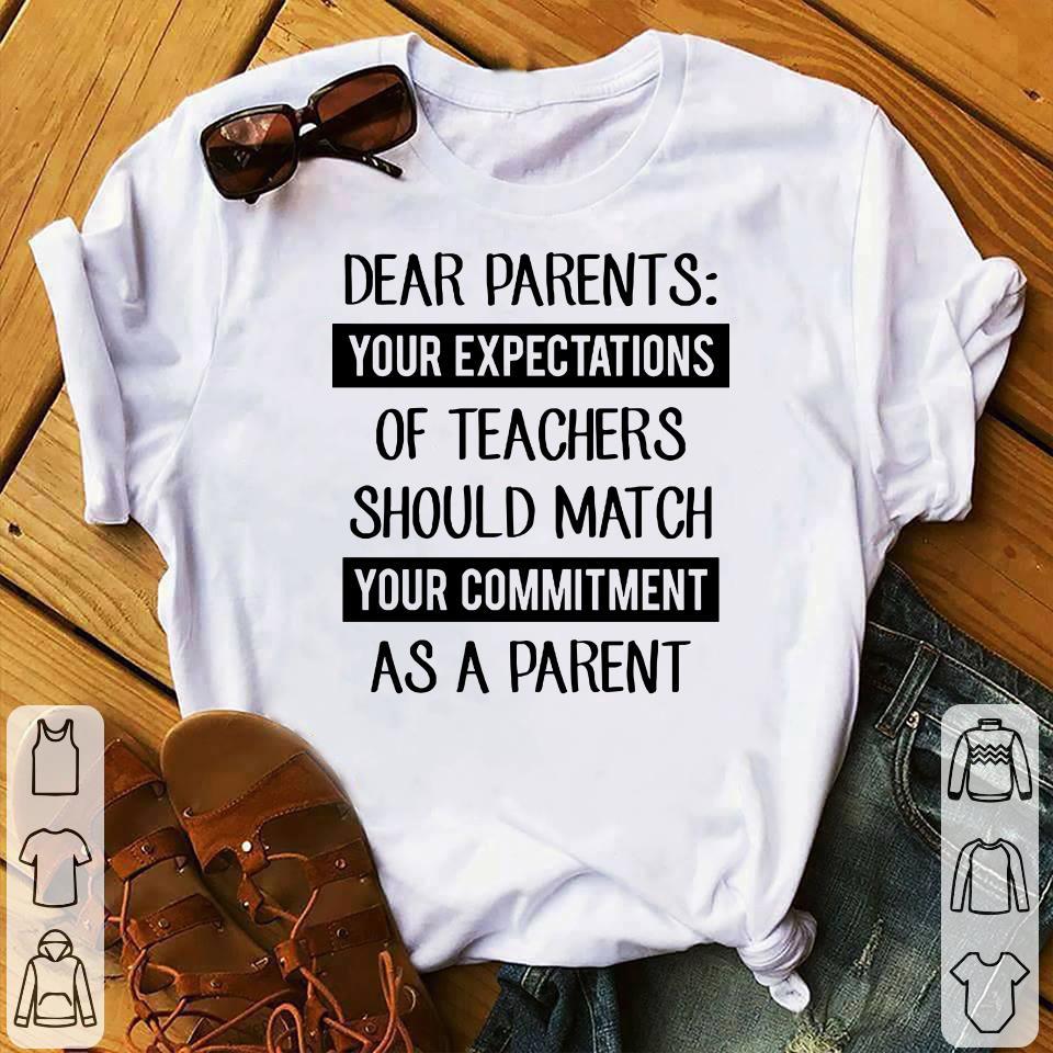 Dear Parents Your expectations of teachers should match your commitment as a parent shirt 1