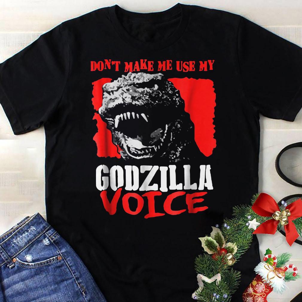 Don't Make Me Use My Godzilla-Voice shirt 1