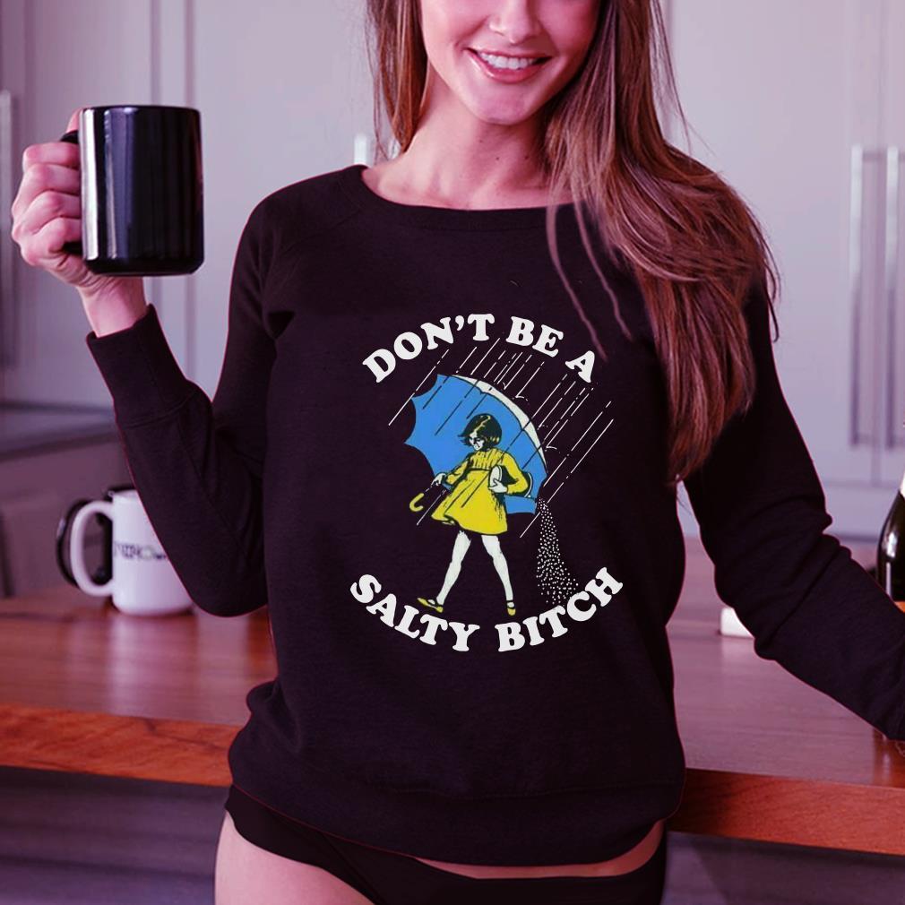 Don't be a salty bitch shirt 3