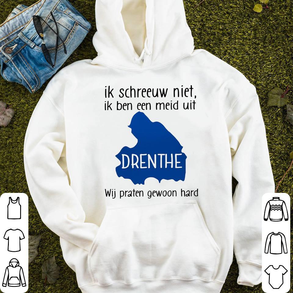 - Drenthe wij praten gewoon hard ik ben enn meid uit Ik schreeuw niet shirt