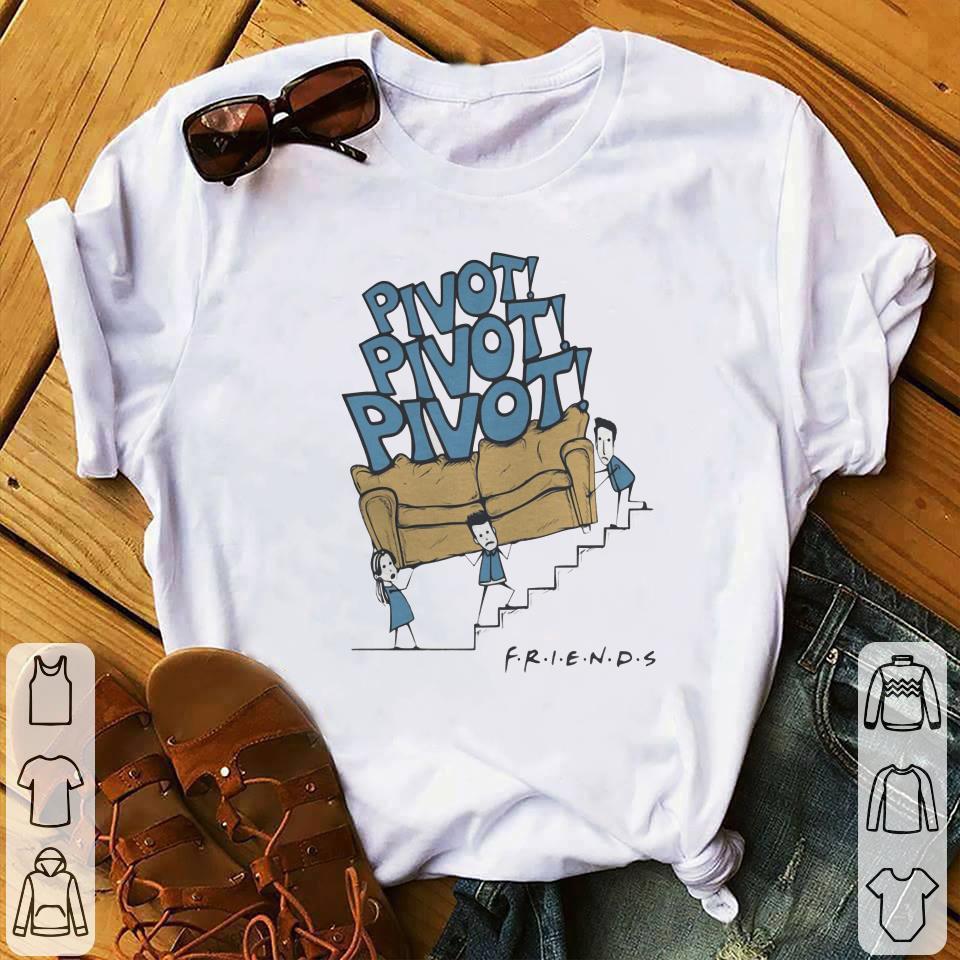 Friends Pivot shut up shirt 1