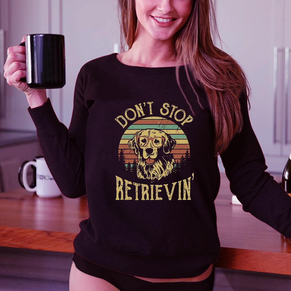 Golden Retriever Don't stop retrievin shirt 3