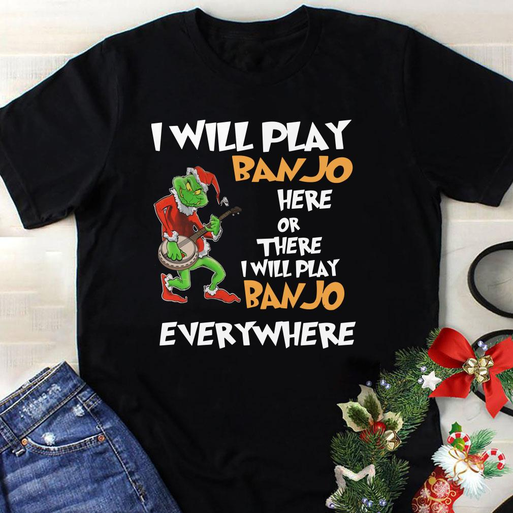 Grinch I Will Play Banjo Here Or There I Will Play Banjo Everywhere shirt 1