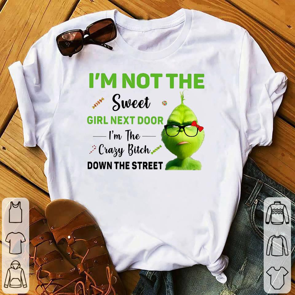 Grinch I'm not the sweet girl next door I'm the crazy bitch down the street shirt 1