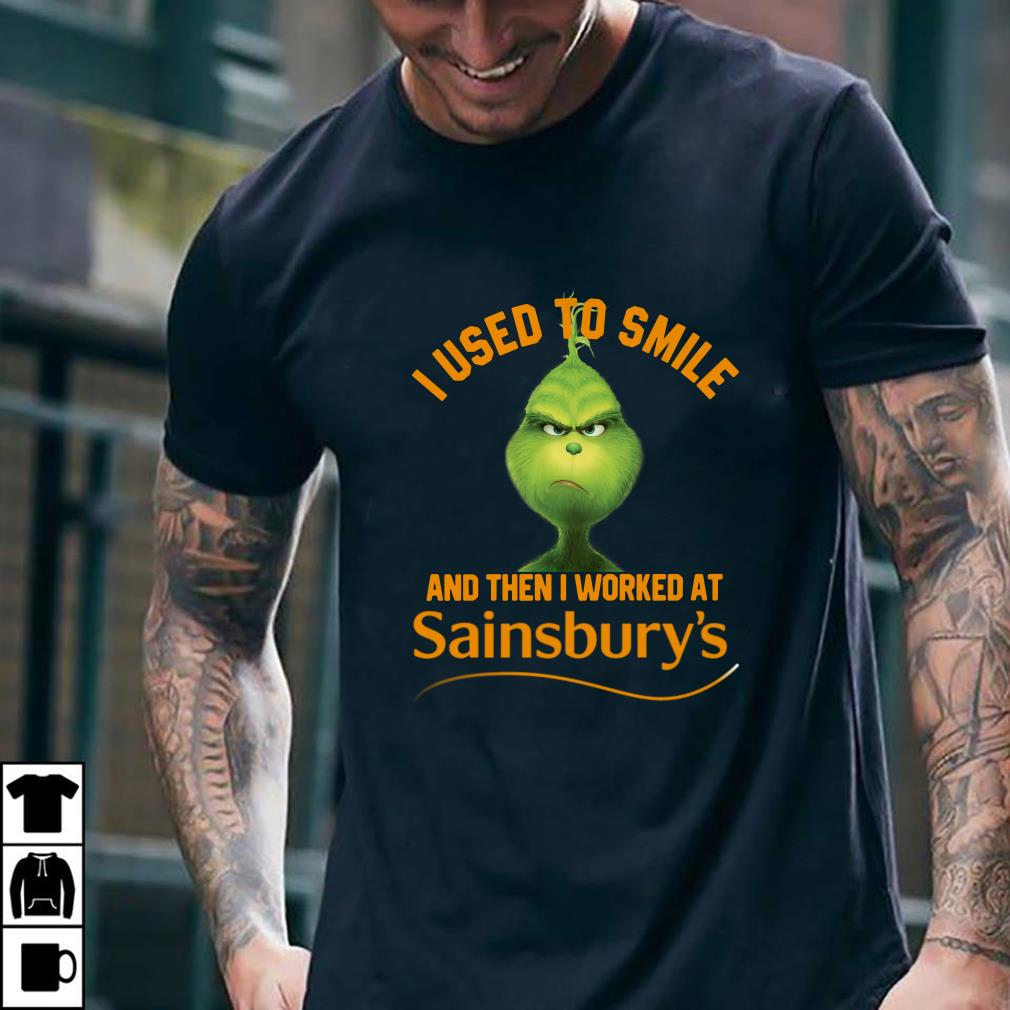 - Grinch I used to smile and then I worked at Sainsbury's shirt