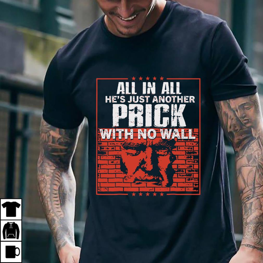 All in all he's just another prick with no wall shirt 2