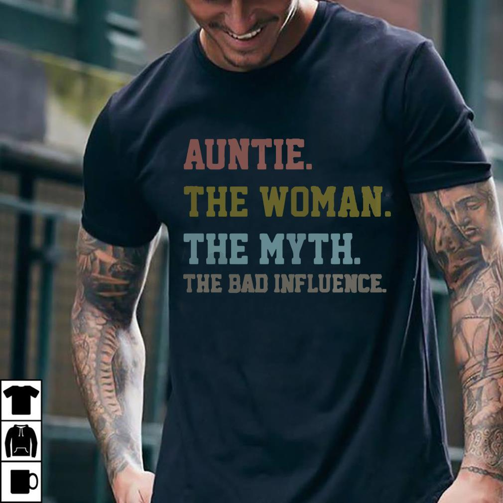 Auntie the woman the myth the bad influence shirt 2