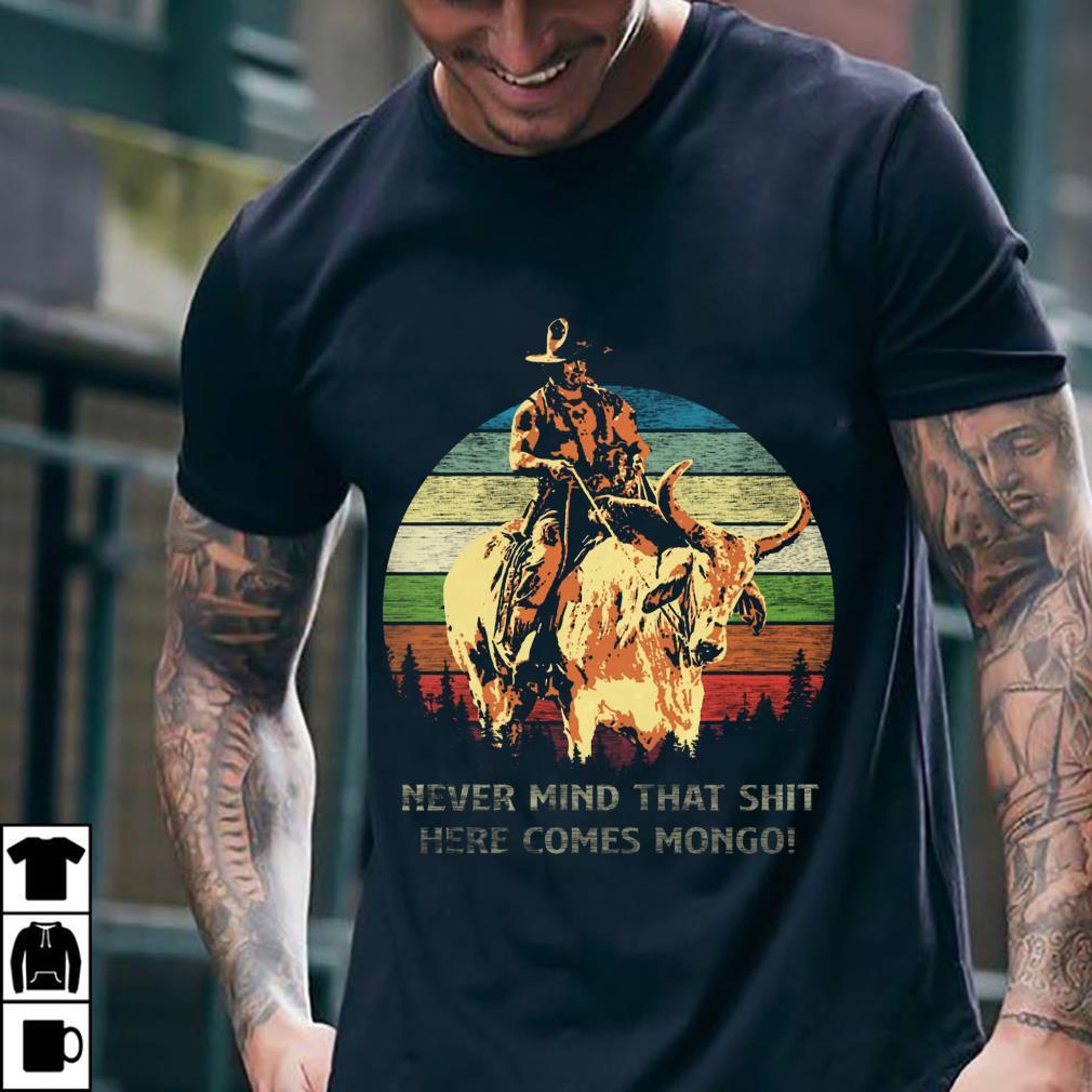 Blazing Saddles Never mind that shit here comes Mongo sunset retro style shirt 2
