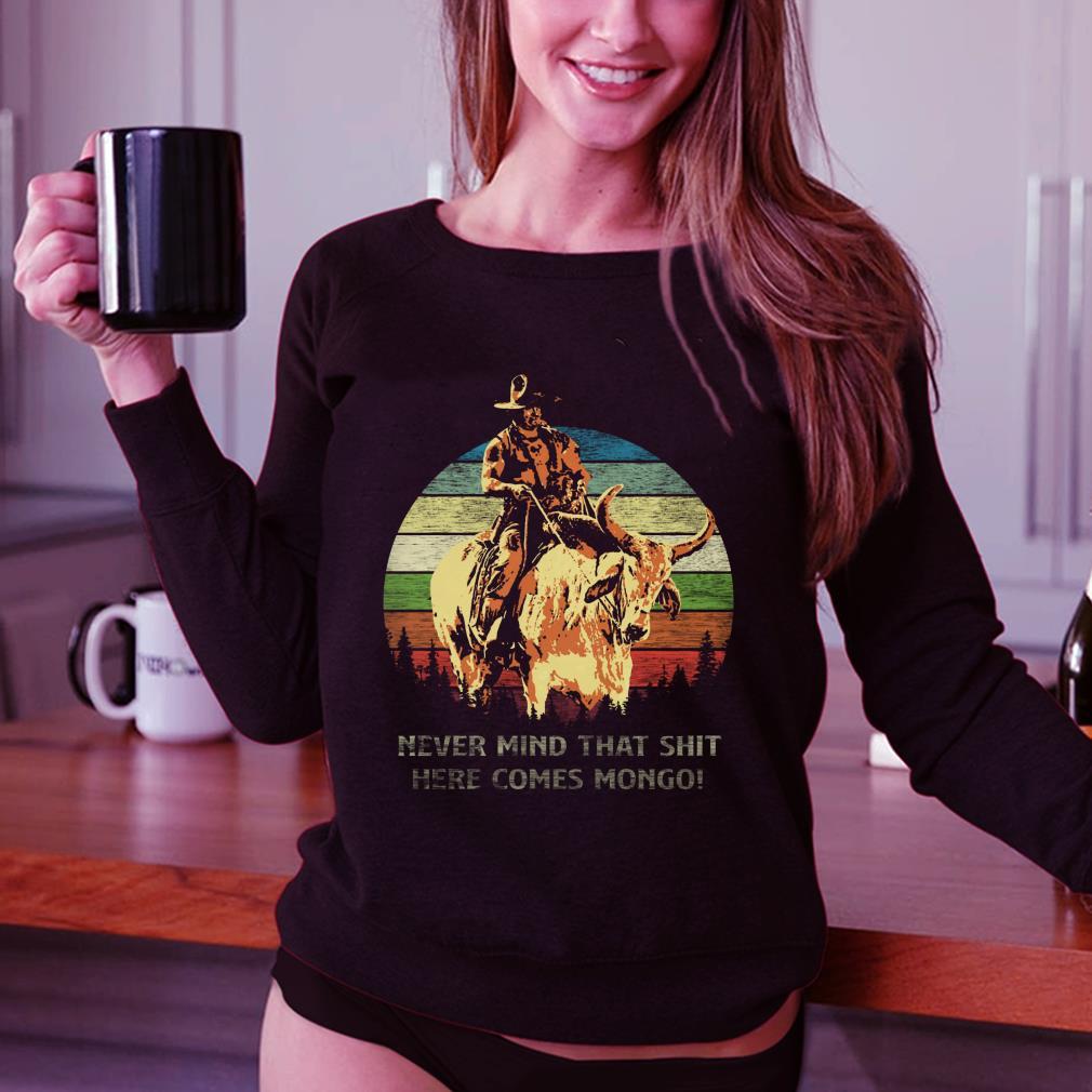 Blazing Saddles Never mind that shit here comes Mongo sunset retro style shirt 3