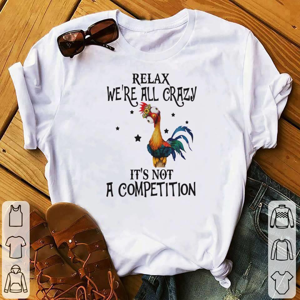 - Chicken heihei relax we're all crazy it's not a competition shirt