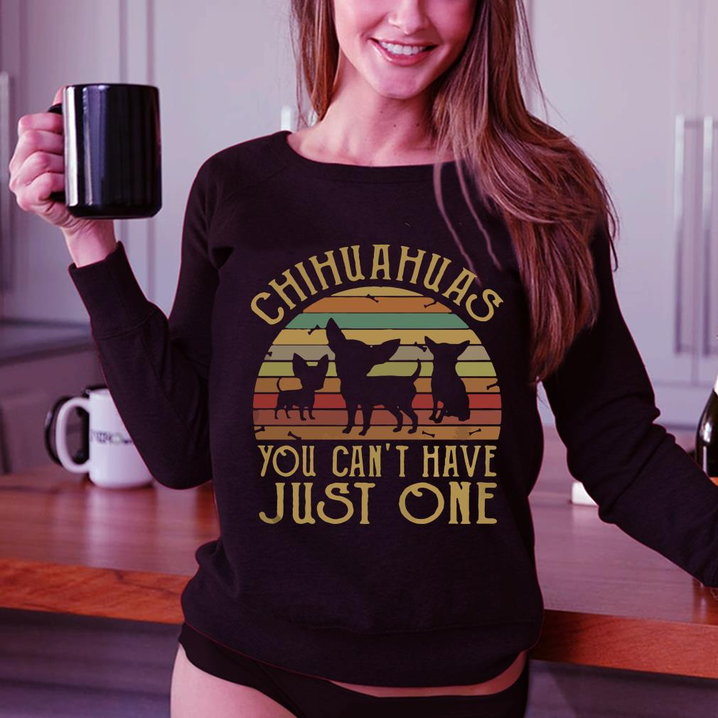 Chihuahuas you can't have just one vintage sunset shirt 3