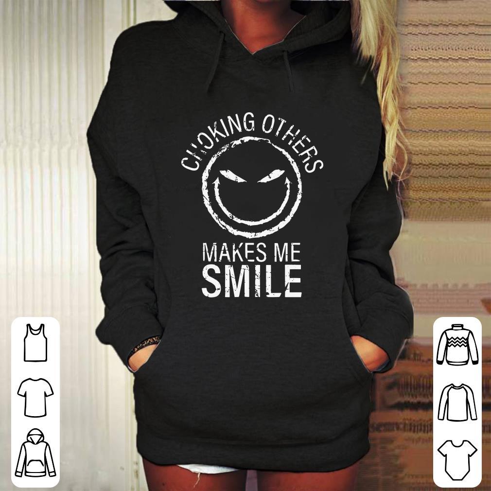 - Choking others makes me smile shirt