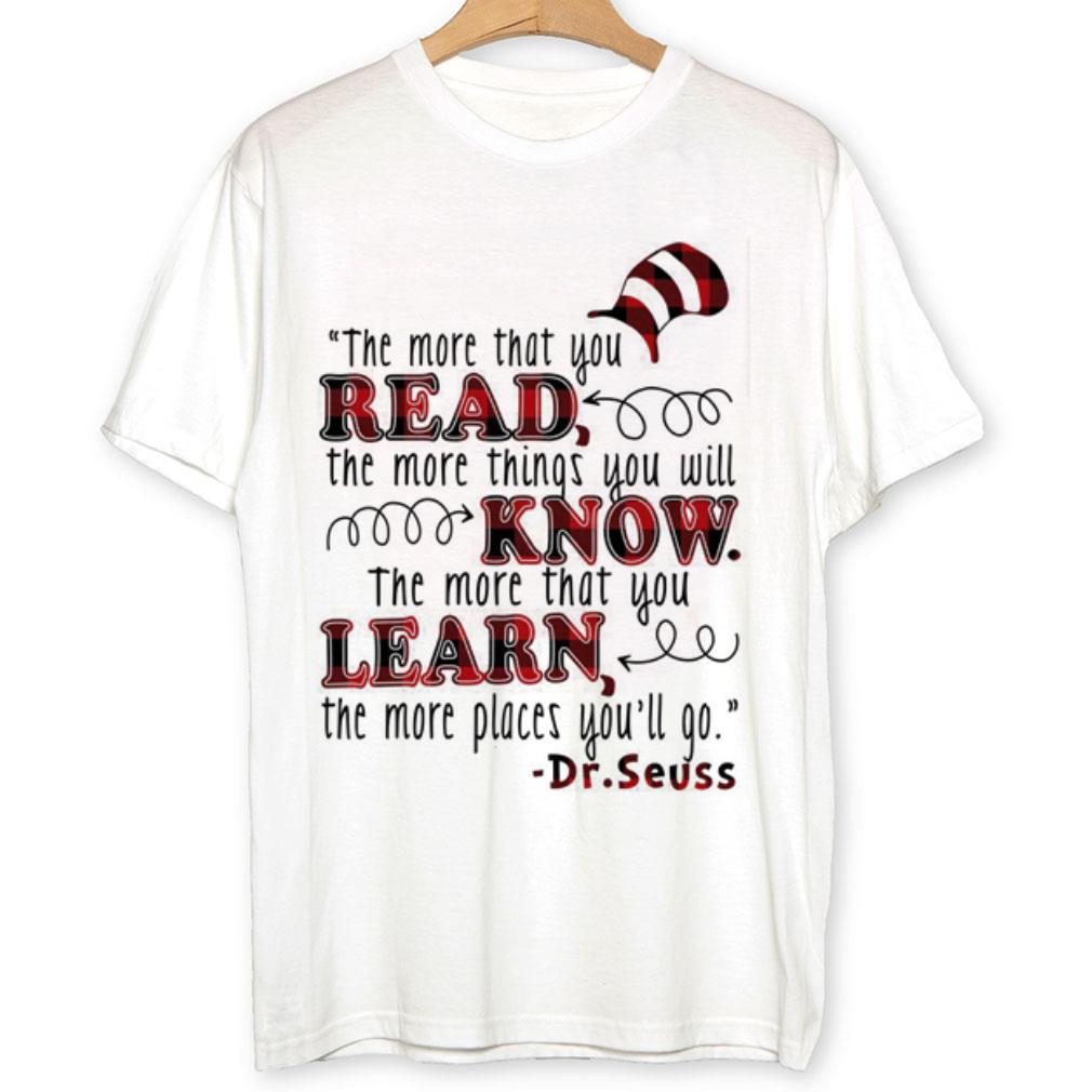 Dr. Seuss the more that you read things you will know that you learn shirt 1