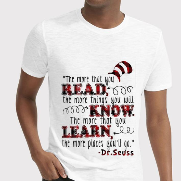 Dr. Seuss the more that you read things you will know that you learn shirt 2