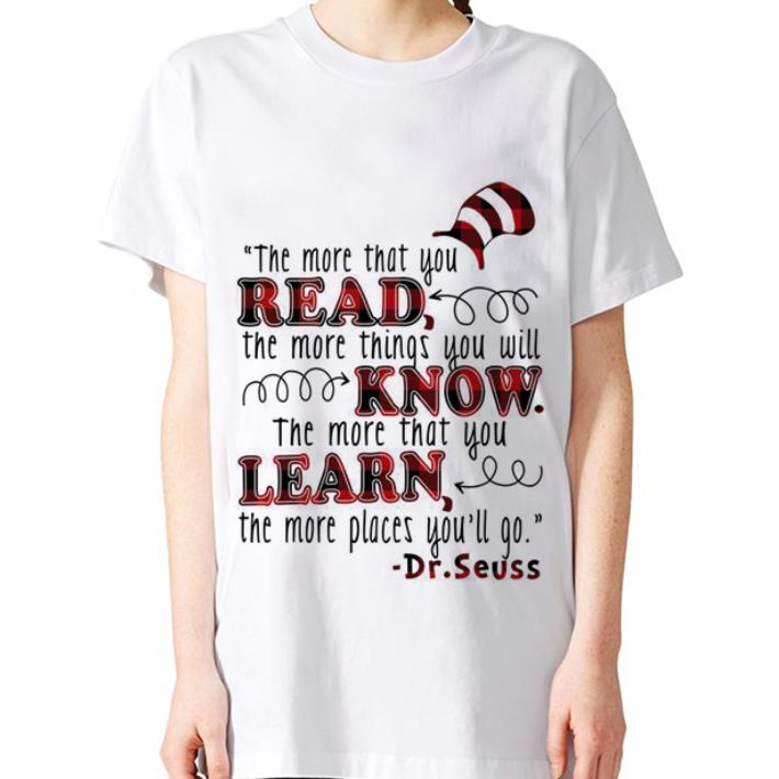 Dr. Seuss the more that you read things you will know that you learn shirt 3