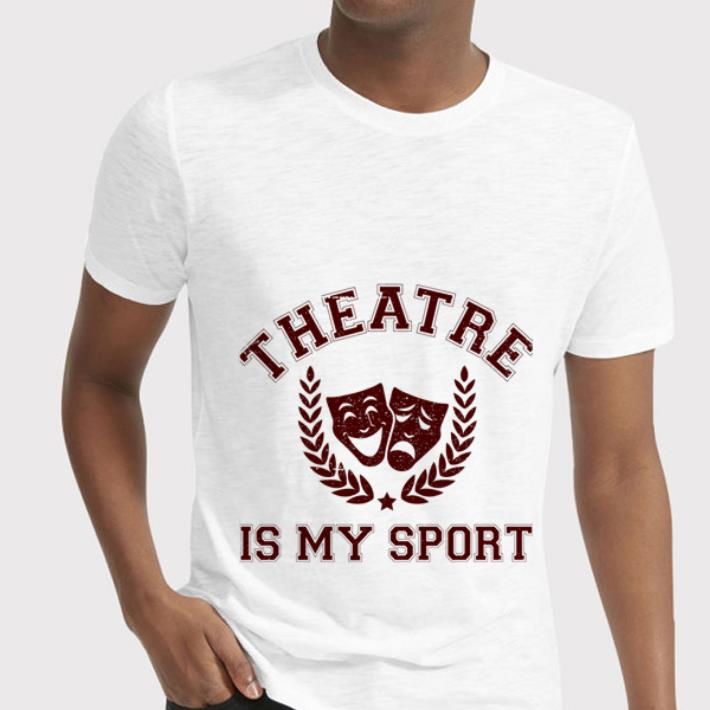 - Drama Theatre is My Sport shirt