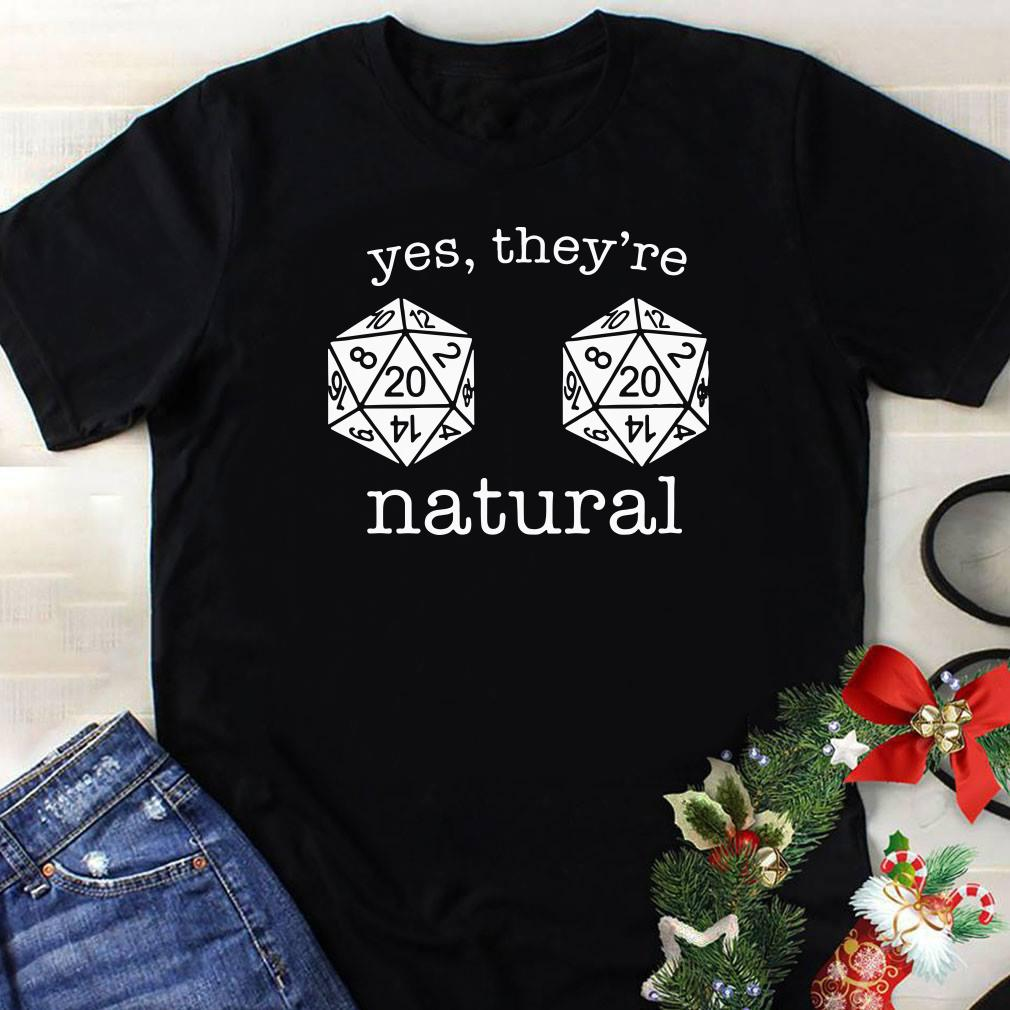 Dungeons and Dragons yes they're natural shirt 1