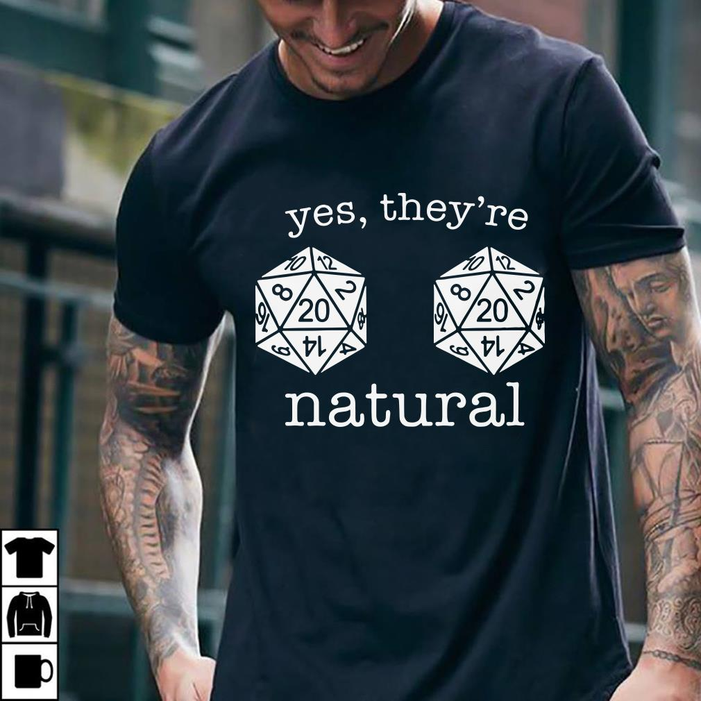 Dungeons and Dragons yes they're natural shirt 2