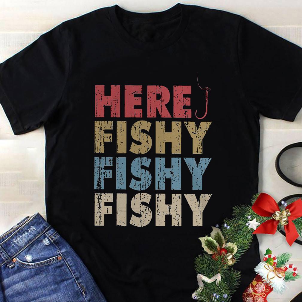 Here Fishy Fishy Fishy shirt 1