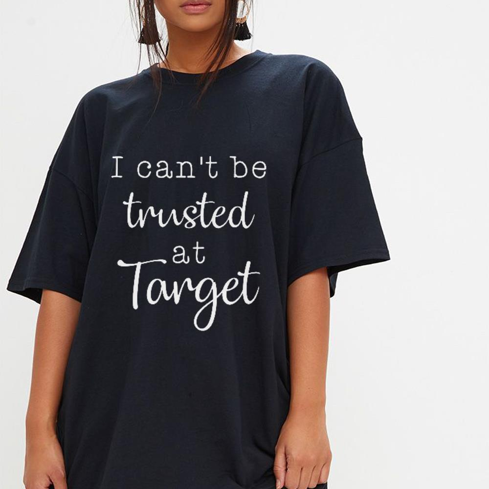 https://mypresidentshirt.com/images/2019/01/I-can-t-be-trusted-at-target-shirt_4.jpg