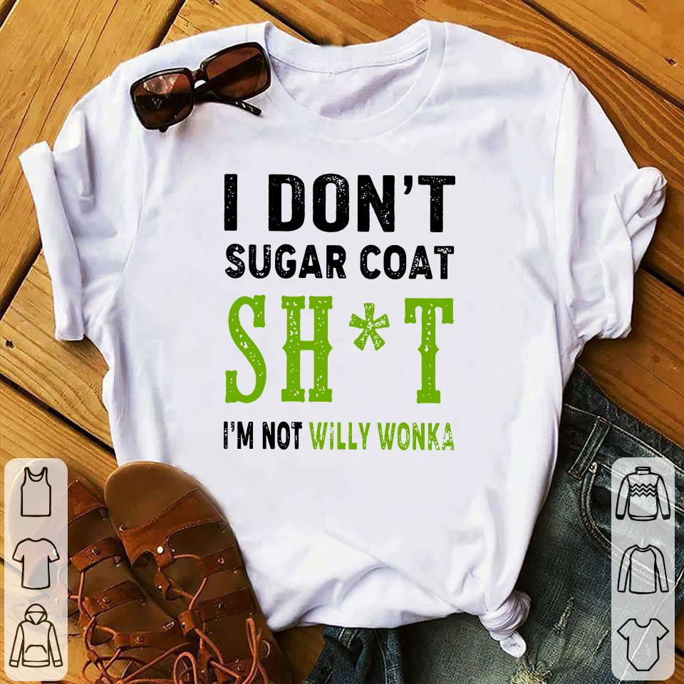 I don't sugar coat Shit I'm not willy wonka shirt 1