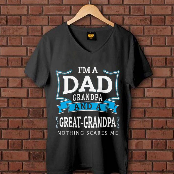 - I'm a dad grandpa and a great grandpa nothing scares me shirt