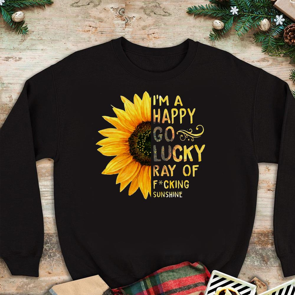 I'm a happy go lucky ray of fucking sunshine Sunflower shirt 1