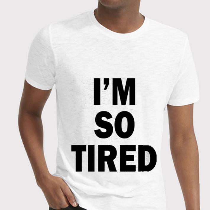 I'm so tired shirt 2