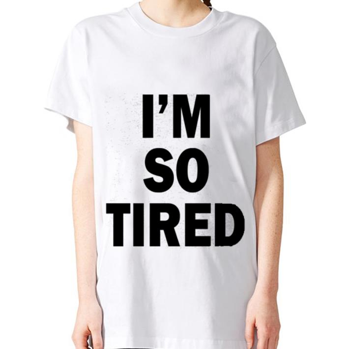 I'm so tired shirt 3