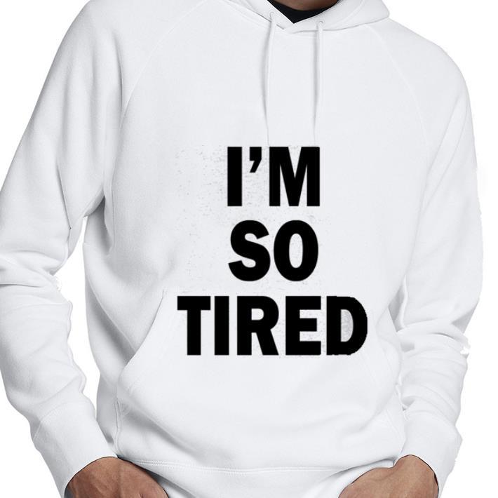 https://mypresidentshirt.com/images/2019/01/I-m-so-tired-shirt_4.jpg