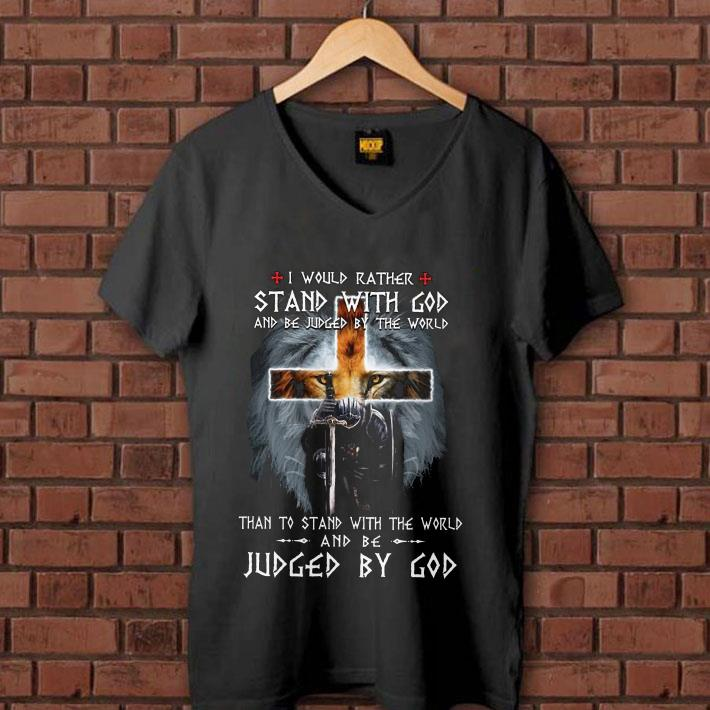 - I would rather stand with god and be judged by the world than to stand with the world shirt
