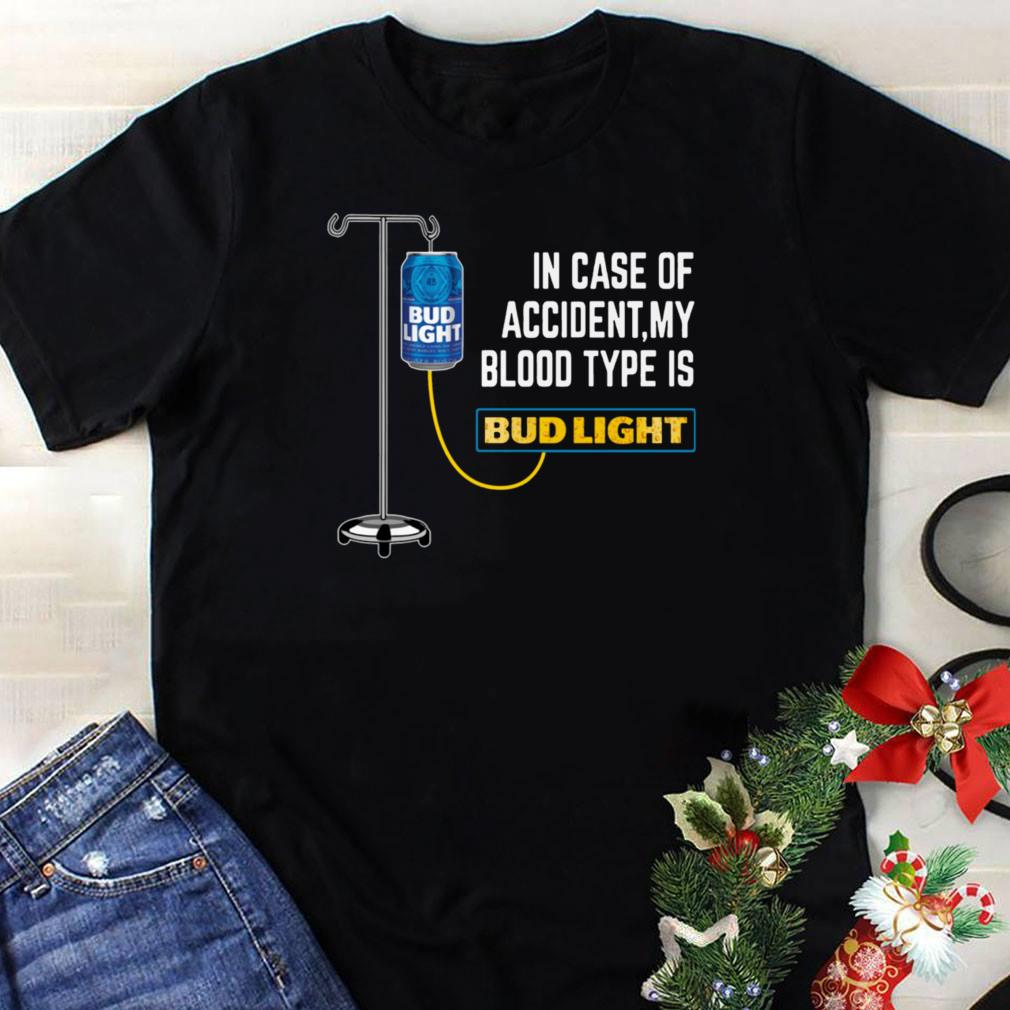 - In Case of Accident My Blood Type Is BudLight shirt