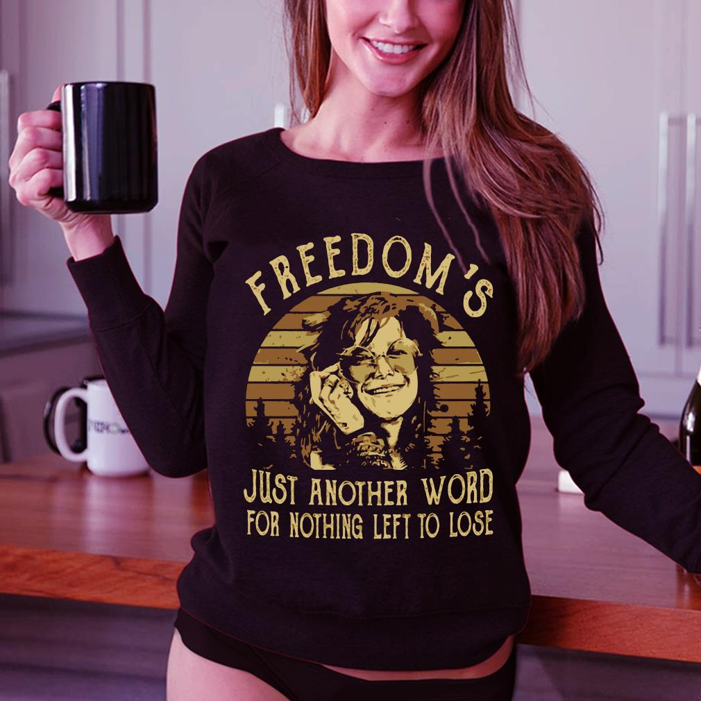 - Janis Joplin Freedom's just another word for nothing left to lose shirt