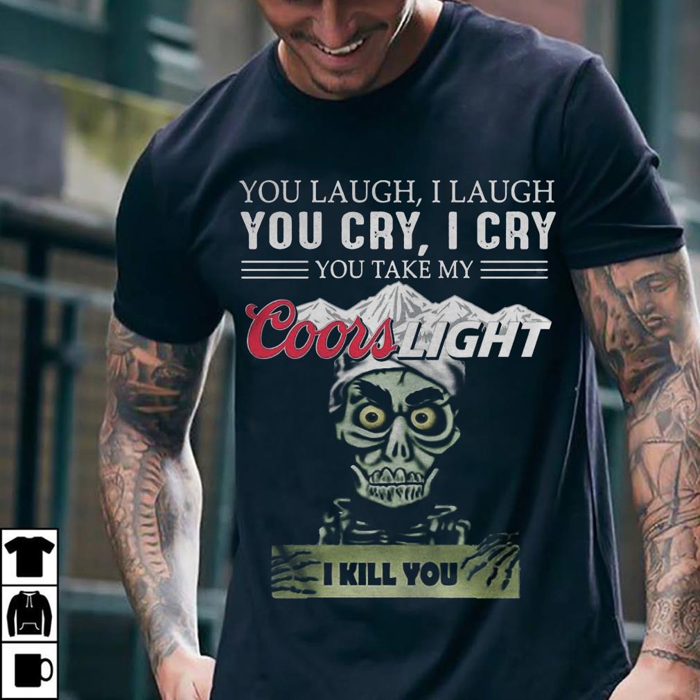 Jeff Dunham you take my Coorslight i kill you shirt 2