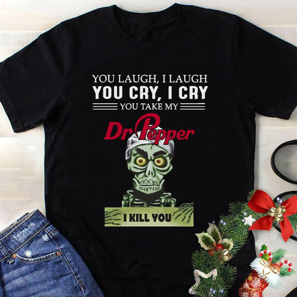 Jeff Dunham you take my Dr Pepper I kill you shirt 1