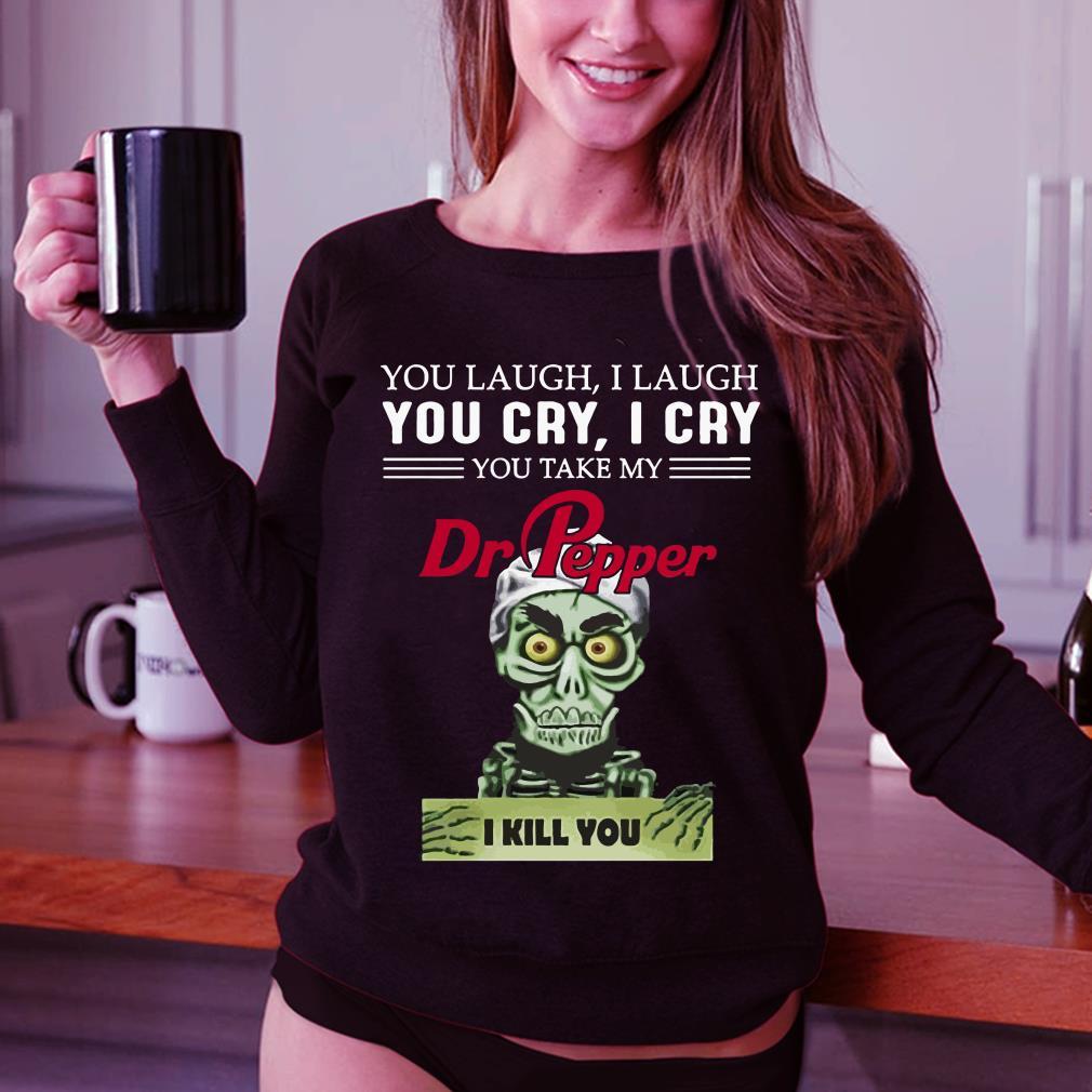 Jeff Dunham you take my Dr Pepper I kill you shirt 3