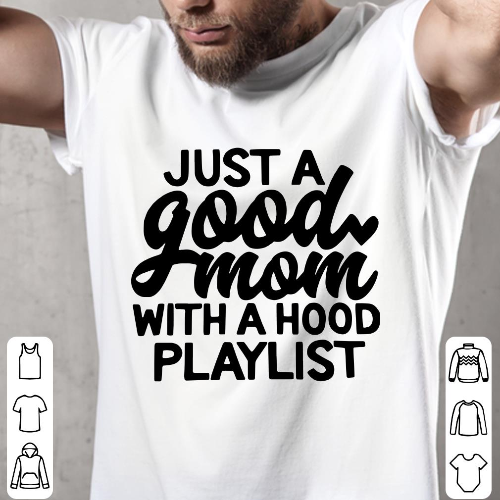 Just a good mom with a hood playlist shirt 2
